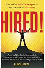 Hired!: How to Use Sales Techniques to Sell Yourself On Interviews Paperback
