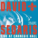 David Sedaris Live at Carnegie Hall Performance by David Sedaris Narrated by David Sedaris