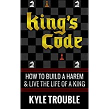 King's Code: How to Build a Harem and Live the Life of a King