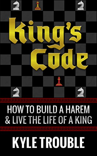 King's Code: How to Build a Harem and Live the Life of a King (The Best Place To Get Laid)