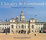 Front cover for the book Chivalry and Command: 500 Years of Horse Guards (General Military) by Brian Harwood