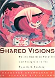 Shared Visions: Native American Painters and Sculptors in the Twentieth Century, , 1565840690