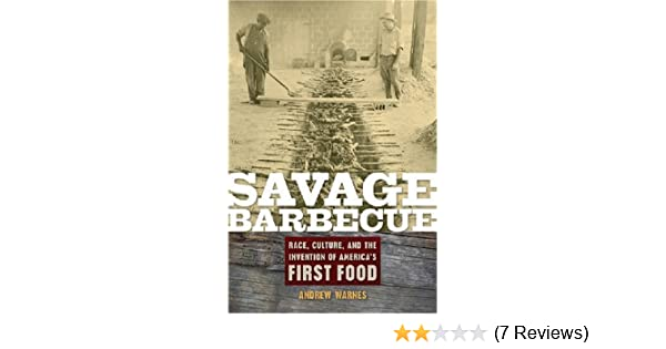 Savage Barbecue: Race, Culture, and the Invention of Americas First Food - Kindle edition by Andrew Warnes. Politics & Social Sciences Kindle eBooks ...