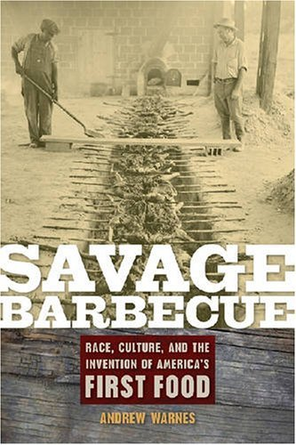 Savage Barbecue: Race, Culture, and the Invention of Americas First Food by [