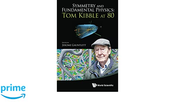 Symmetry and Fundamental Physics : Tom Kibble At 80