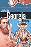 Speaking Ill of the Dead: Jerks in Georgia History, John McKay, 0762778814