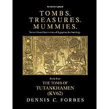 Tombs.Treasures.Mummies. Book Four: KV62 The Tomb of Tutankhamen