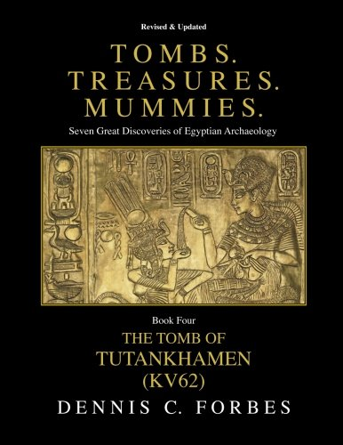 Tombs.Treasures.Mummies. Book Four: KV62 The Tomb of Tutankhamen (Tombs.Treasures.Mummies. Seven Great Discoveries of Egyptian Archaeology) (Volume 4)