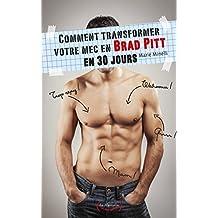 Comment transformer votre mec en Brad Pitt en 30 jours (LE SEXE QUI RIT) (French Edition)