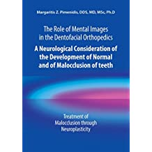The Role of Mental Images in the Dentofacial Orthopedics: A Neurological Consideration of the Development of Normal and of Malocclusion of Teeth