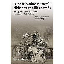 Le patrimoine culturel, cible des conflits armés: De la guerre civil espagnole aux guerres du 21è siècle (ELSB.HORS COLL.) (French Edition)