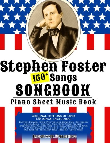 150+ Stephen Foster Songs Songbook - Piano Sheet Music Book: Includes Beautiful Dreamer, Oh! Susanna, Camptown Races, Old Folks At Home, etc. (American Folk Songs Books) (Volume 1) Old Piano Sheet Music