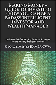 Making Money – Guide to Investing  - How You Can Be a BadAss Intelligent Investor and Wealth Manager: Unshakeable Life Changing Financial Strategies ... (Making Money Guide to Investing Series #1)