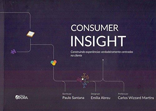 Consumer Insight: Construindo Experiências Verdadeiramente Centradas no Cliente