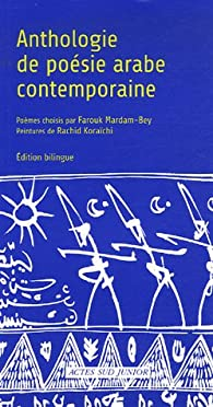 Anthologie de poésie arabe contemporaine : Edition bilingue français-arabe par Farouk Mardam-Bey