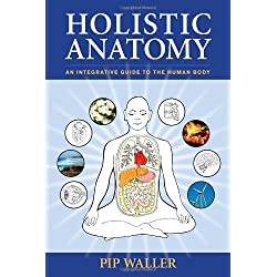 Holistic Anatomy: An Integrative Guide to the Human Body