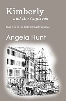 Kimberly and the Captives (The Colonial Captives Book 1) by [Hunt, Angela]