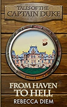 From Haven to Hell (Tales of the Captain Duke Book 2) by [Diem, Rebecca]