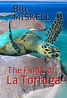 The Flight of La Tortuga: A Novella by [MISKELL, Bill]