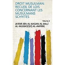 Droit musulman: recueil de lois concernant les Musulmans Schyites Volume 2 (French Edition)
