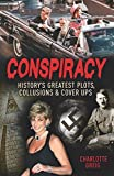 img - for Conspiracy: History's Greatest Plots, Collusions and Cover Ups book / textbook / text book