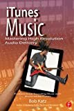 iTunes Music: Mastering High Resolution Audio Delivery: Produce Great Sounding Music with Mastered for iTunes