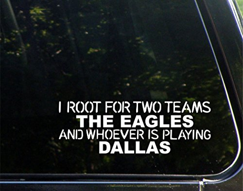 I Root For Two Teams The Eagles And Whoever Is Playing Dallas - 8-1/2