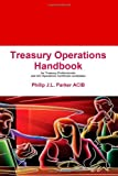 Treasury Operations Handbook, Philip J. L. Parker and Philip J. L.  Parker, 1446194507