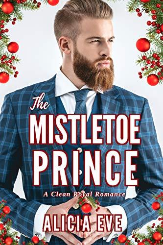 Fancy Gingerbread - The Mistletoe Prince: A Clean Royal Romance