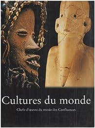 Cultures du monde : Chefs-d'oeuvre du musée des Confluences par Pierre Gibert