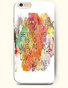 OOFIT Phone Case for Apple iPhone 6 (4.7 inches)- Colorful Watercolor Painting / What Makes You Happy Be with Who Makes You Smile Laugh As Much As You Breathe Love As Long As You Live / Spirutal Inspiration