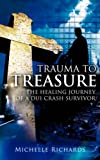 Trauma to Treasure, Michelle Richards, 160647474X