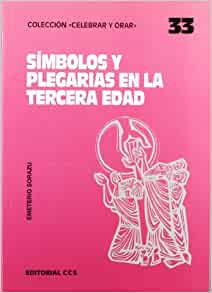 SIMBOLOS Y PLEGARIAS EN LA TERCERA EDAD: JOSE SORANDO: 9788483161388
