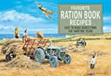 Favourite Ration Book Recipes: Easy to Make Dishes from the Wartime Years (Favourite Recipe Books)