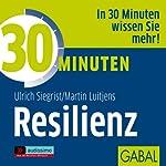 30 Minuten Resilienz | Ulrich Siegrist,Martin Luitjens