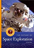 The Future of Space Exploration, Diane Bailey, 1608182231