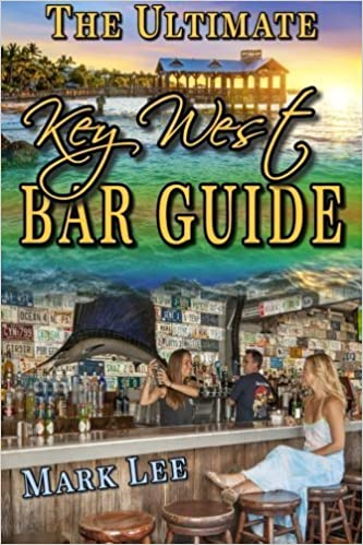 The Ultimate Key West Bar Guide (The Ultimate Bar Guide Series) (Volume 1) by Lee, Mark(May 2, 2015)