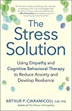 img - for The Stress Solution: Using Empathy and Cognitive Behavioral Therapy to Reduce Anxiety and Develop Resilience book / textbook / text book