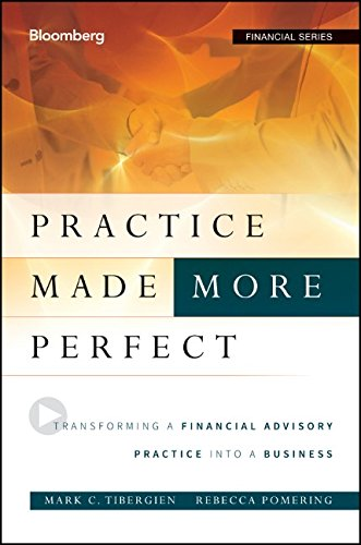 Practice Made (More) Perfect: Transforming a Financial Advisory Practice Into a Business by Bloomberg Press
