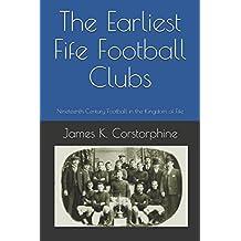 The Earliest Fife Football Clubs: Nineteenth Century Football in the Kingdom of Fife