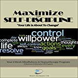 Maximize Your Self Discipline: Scripts & Instructions for Self Hypnosis: Maximum Performance 4 x 4 Series, Volume 9