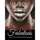 Disastrously Fabulous: A Novel of Loves, Betrayals and New Beginnings