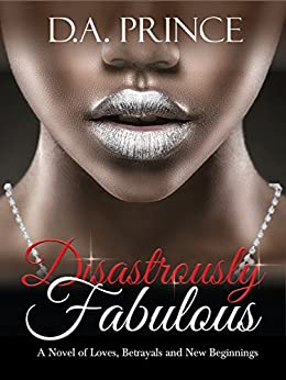 Disastrously Fabulous: A Novel of Loves, Betrayals and New Beginnings by [Prince, D.A.]