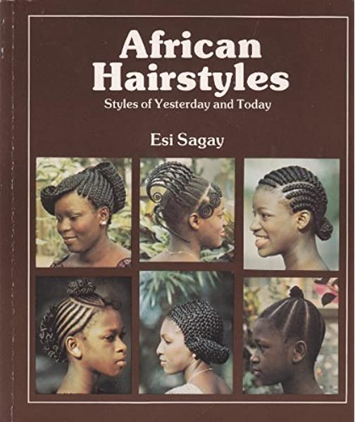 African Hairstyles Styles Of Yesterday And Today African Writers Sagay Esi 9780435898304 Amazon Com Books