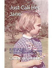 Just Call Her Jane: AN ADOPTION REUNION From bucolic England to a winery in Tuscany: The account of a search and discovery.