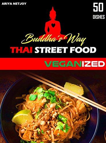 BUDDHA'S WAY: THAI STREET FOOD: VEGANIZED by ARIYA NETJOY