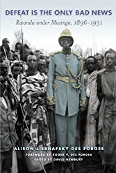 Defeat Is the Only Bad News: Rwanda under Musinga, 1896–1931 (Africa and the Diaspora)