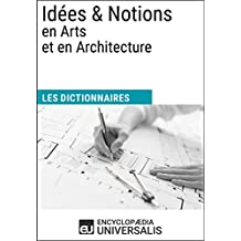 Dictionnaire des Idées & Notions en Arts et en Architecture: (Les Dictionnaires d'Universalis) (French Edition)