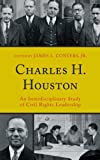 Charles H. Houston : An Interdisciplinary Study of Civil Rights Leadership, , 0739143581