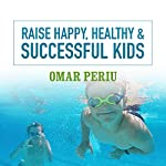 Raise Happy, Healthy & Successful Kids | Omar Periu